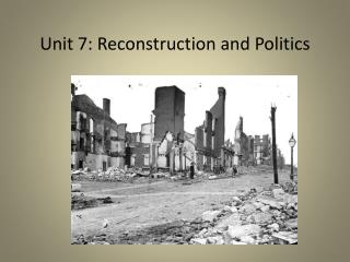Unit 7: Reconstruction and Politics