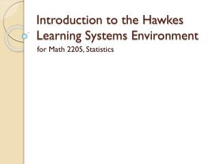 Introduction to the Hawkes Learning Systems Environment