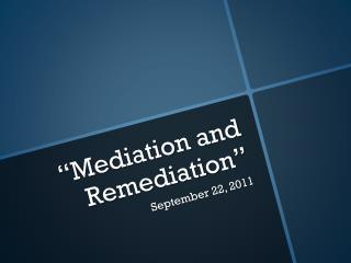 """Mediation and Remediation"""
