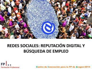 REDES SOCIALES: REPUTACIÓN DIGITAL Y BÚSQUEDA DE EMPLEO