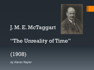 "J . M. E.  McTaggart ""The Unreality of Time"" (1908)"