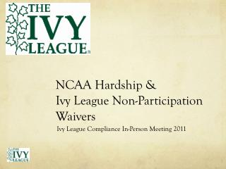 NCAA Hardship & Ivy League Non-Participation Waivers