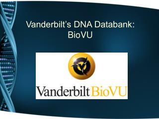 Vanderbilt's DNA Databank : BioVU