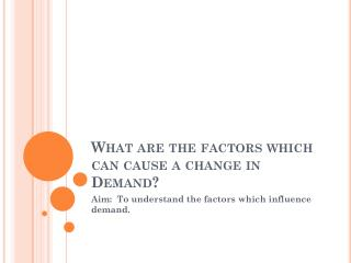 What are the factors which can cause a change in Demand?