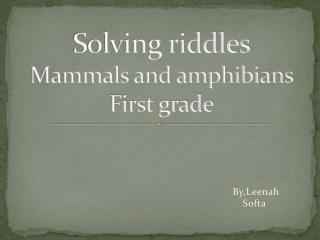 Solving  riddles    Mammals and amphibians  First grade
