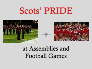 Scots' PRIDE  at Assemblies and  Football Games