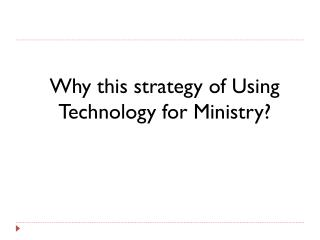 Why this strategy of Using Technology for Ministry?
