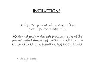 Slides 2-5 present rules and use of the  present perfect continuous.