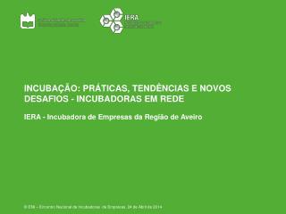 INCUBAÇÃO: PRÁTICAS, TENDÊNCIAS E NOVOS DESAFIOS - INCUBADORAS EM REDE
