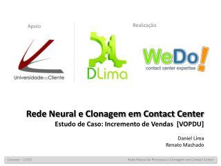 Rede Neural e Clonagem em Contact Center Estudo de Caso: Incremento de Vendas  [VOPDU] Daniel Lima