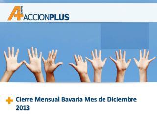 Cierre Mensual Bavaria Mes de Diciembre 2013