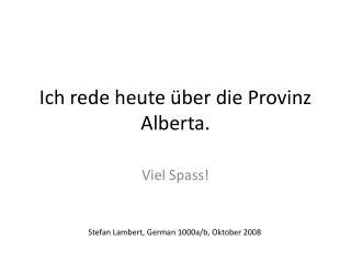 Ich rede heute über die Provinz Alberta.