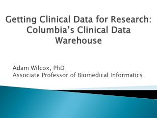 Getting Clinical Data for Research: Columbia's Clinical Data Warehouse