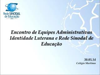 Encontro de  Equipes Administrativas Identidade Luterana e Rede Sinodal de Educação