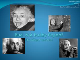 Bud, Not Buddy Report! On Albert Einstein
