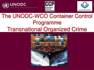 The  UNODC-WCO Container  Control  Programme Transnational Organized Crime