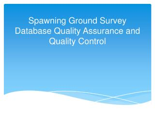 Spawning Ground Survey Database Quality Assurance and Quality Control