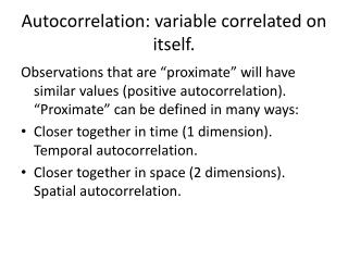Autocorrelation: variable correlated on itself.