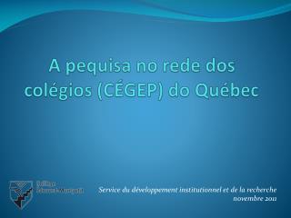 A  pequisa  no  rede  dos  colégios  (CÉGEP) do Québec