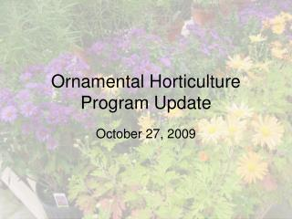 Ornamental Horticulture Program Update