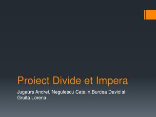 Proiect  Divide et  Impera