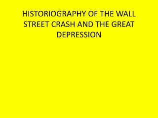HISTORIOGRAPHY OF THE WALL STREET CRASH AND THE GREAT DEPRESSION