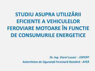 Dr. ing. Viorel Lucaci  - EXPERT  Autoritatea de Siguranță Feroviară Română - AFER