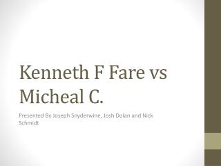 Kenneth F Fare  vs Micheal  C.