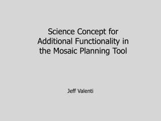 Science Concept for Additional Functionality in the Mosaic Planning Tool