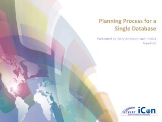 Planning Process for a Single Database Presented by Terry Anderson and Jessica Jagoditsh