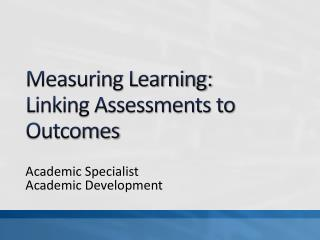 Measuring Learning: Linking Assessments to Outcomes