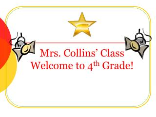 Mrs. Collins' Class Welcome to 4 th  Grade!