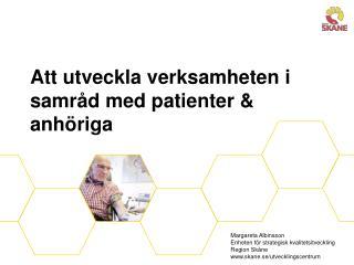 Att utveckla verksamheten i samråd med patienter  &  anhöriga