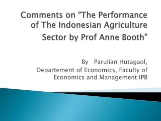 "Comments on ""The Performance of The Indonesian Agriculture Sector by Prof Anne Booth"""