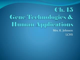Ch. 15  Gene Technologies & Human Applications