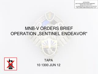 "MNB-V ORDERS BRIEF OPERATION ""SENTINEL ENDEAVOR"""