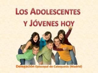 Los Adolescentes  y Jóvenes hoy
