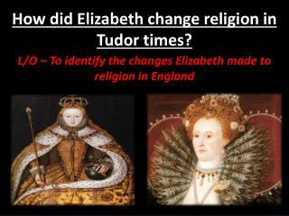How did Elizabeth change religion in Tudor times?