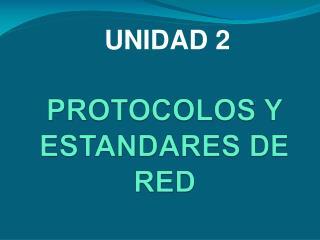 PROTOCOLOS Y ESTANDARES DE RED