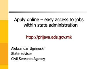 Apply online   easy access to jobs within state administration  prijava.ads.mk  Aleksandar Ugrinoski State advisor Civil