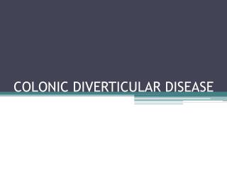 COLONIC DIVERTICULAR DISEASE