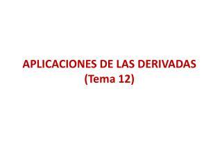 APLICACIONES DE LAS DERIVADAS (Tema 12)