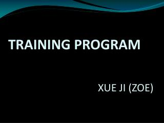 TRAINING PROGRAM                                   XUE JI (ZOE)