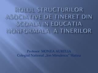 ROLUL STRUCTURILOR ASOCIATIVE DE  TINERET din  scoala IN EDUCATIA NONFORMALA  A TINERILOR