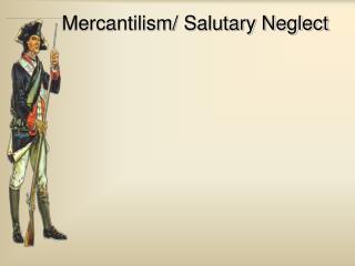 Mercantilism/ Salutary Neglect
