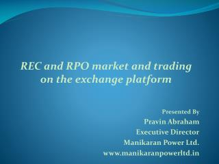 REC and RPO market and trading on the exchange platform Presented By  Pravin  Abraham