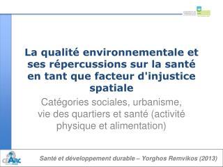 Catégories sociales, urbanisme, vie des quartiers et santé (activité physique et alimentation )