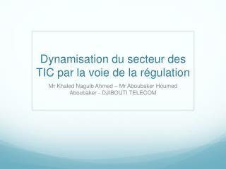 Dynamisation du secteur des TIC par la voie de la  régulation