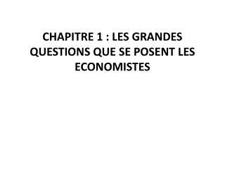 CHAPITRE 1: LES GRANDES QUESTIONS QUE SE POSENT LES ECONOMISTES