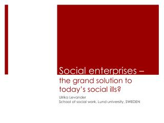 S ocial enterprises –  the grand solution to today's social ills?